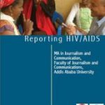 """Reporting HIV/AIDS"" Online Training Manual for Addis Ababa University, Ethiopia (2010)"